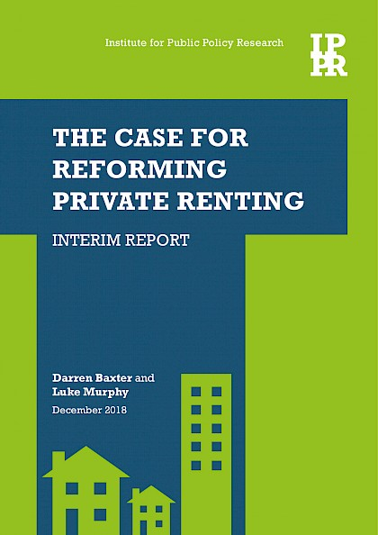 The case for reforming private renting: Interim report
