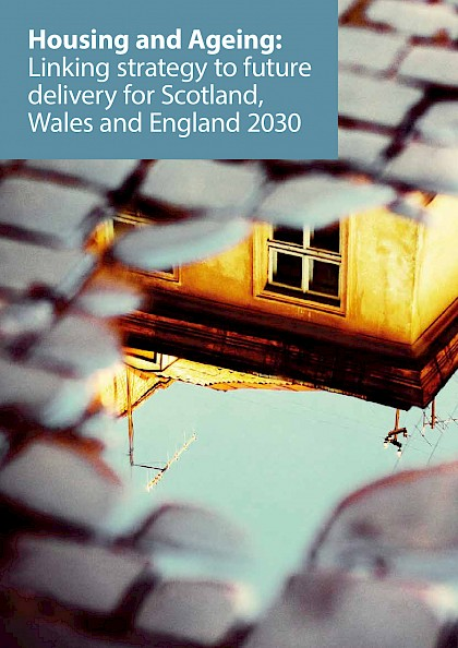 Housing and Ageing: Linking strategy to future delivery for Scotland, Wales and England 2030