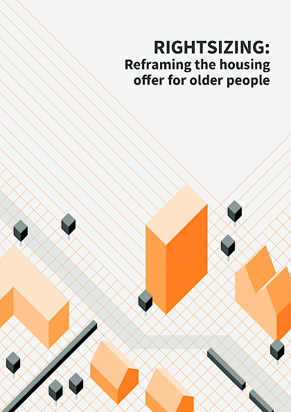 Rightsizing: Reframing the housing offer for older people