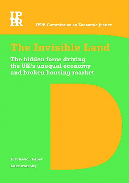 The Invisible Land: The hidden force driving the UK's unequal economy and broken housing market