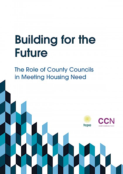 Building for the Future The Role of County Councils in Meeting Housing Need