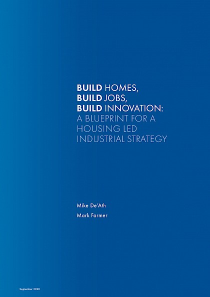 Build Homes, Build Jobs, Build Innovation.  A blueprint for a housing led industrial strategy